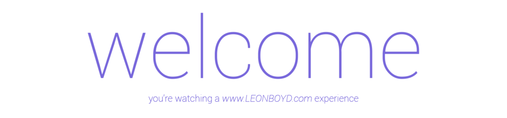 Welcome | Design; You're watching a www.LEONBOYD.com experience