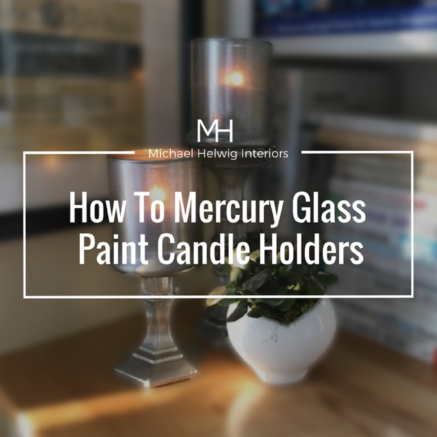 How To Mercury Glass Paint Candle Holders Michael Helwig Interiors