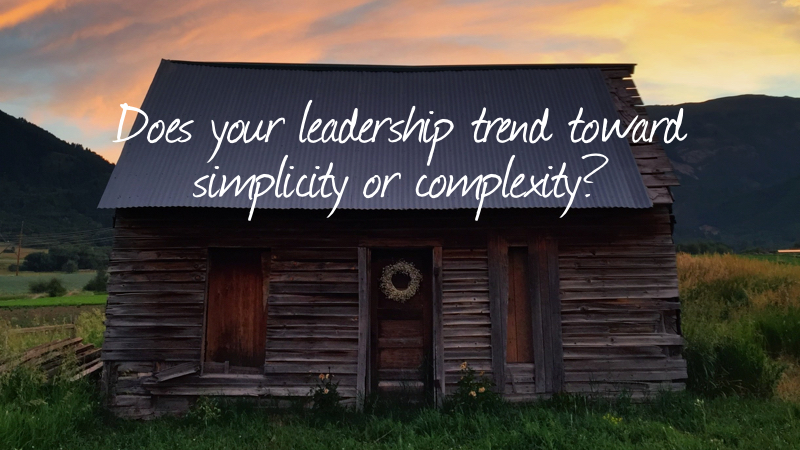 Simple-Does your leadership trend toward simplicity?