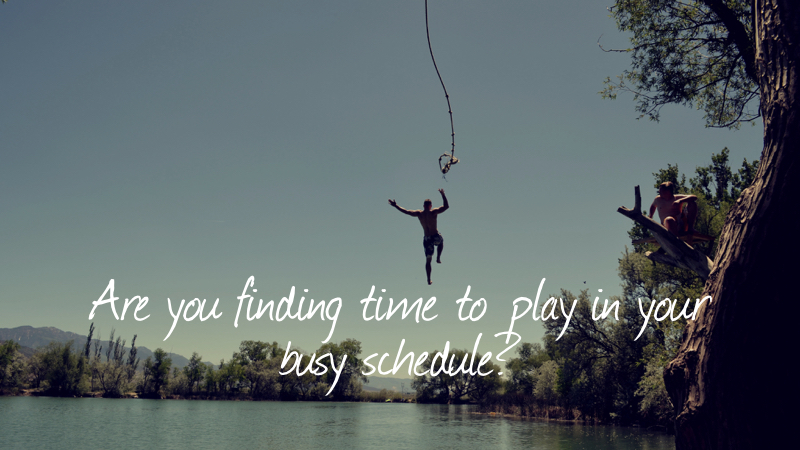 Play-Are You Finding Time?