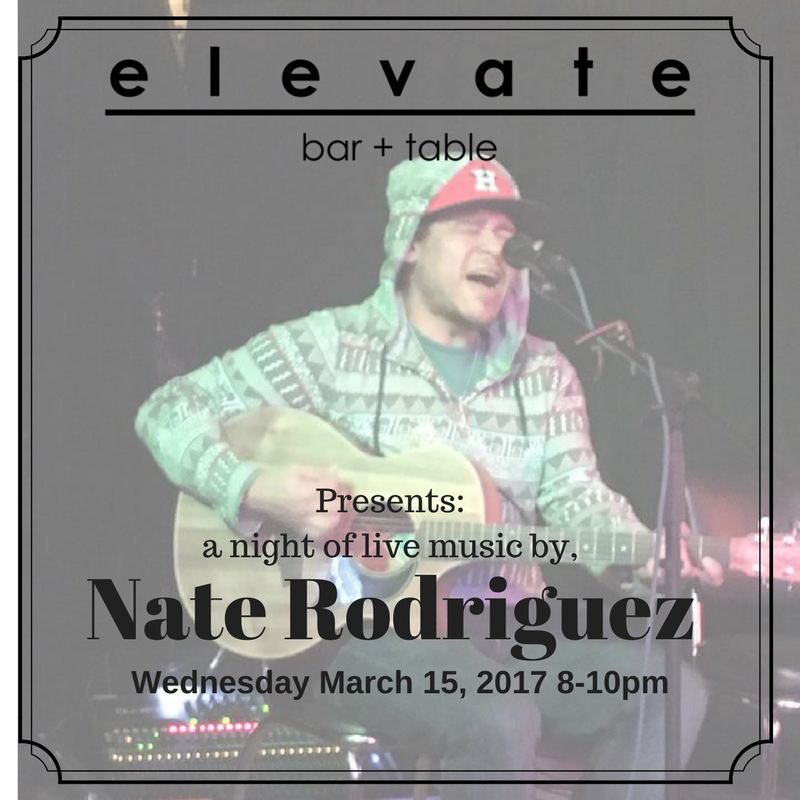 Join Us on Wednesday March 15 and Get Elevated on some live music and cocktails with Nate Rodriguez!