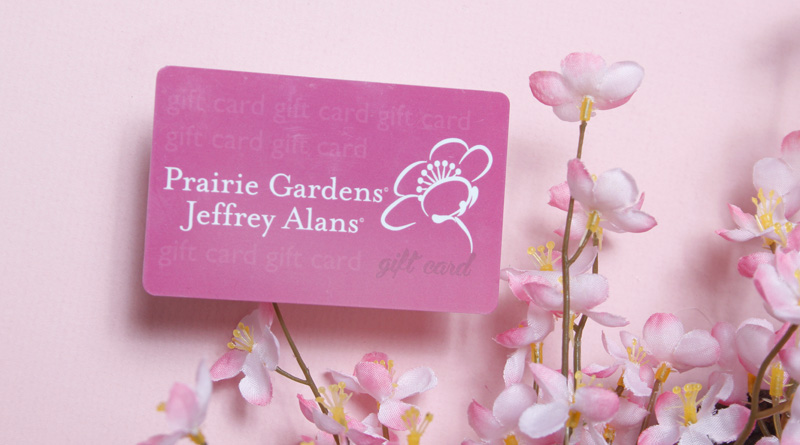 Can't decide? Let her pick with a Prairie Gardens Gift Card.