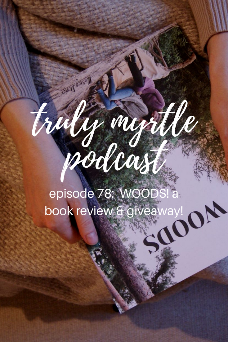 Truly Myrtle podcast Episode 78 WOODS