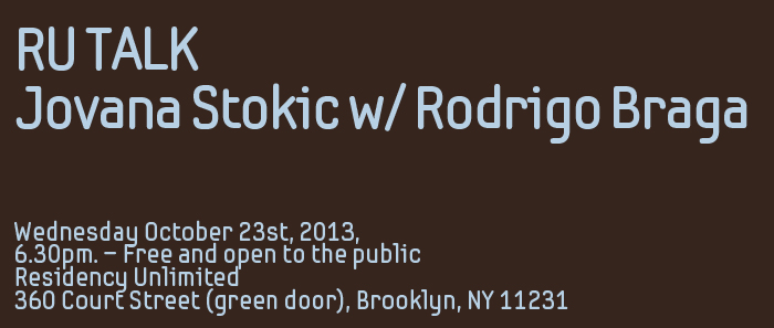 Jovana Stokic (AP Faculty) is speaking tonight with Rodrigo Braga at Residency Unlimited.