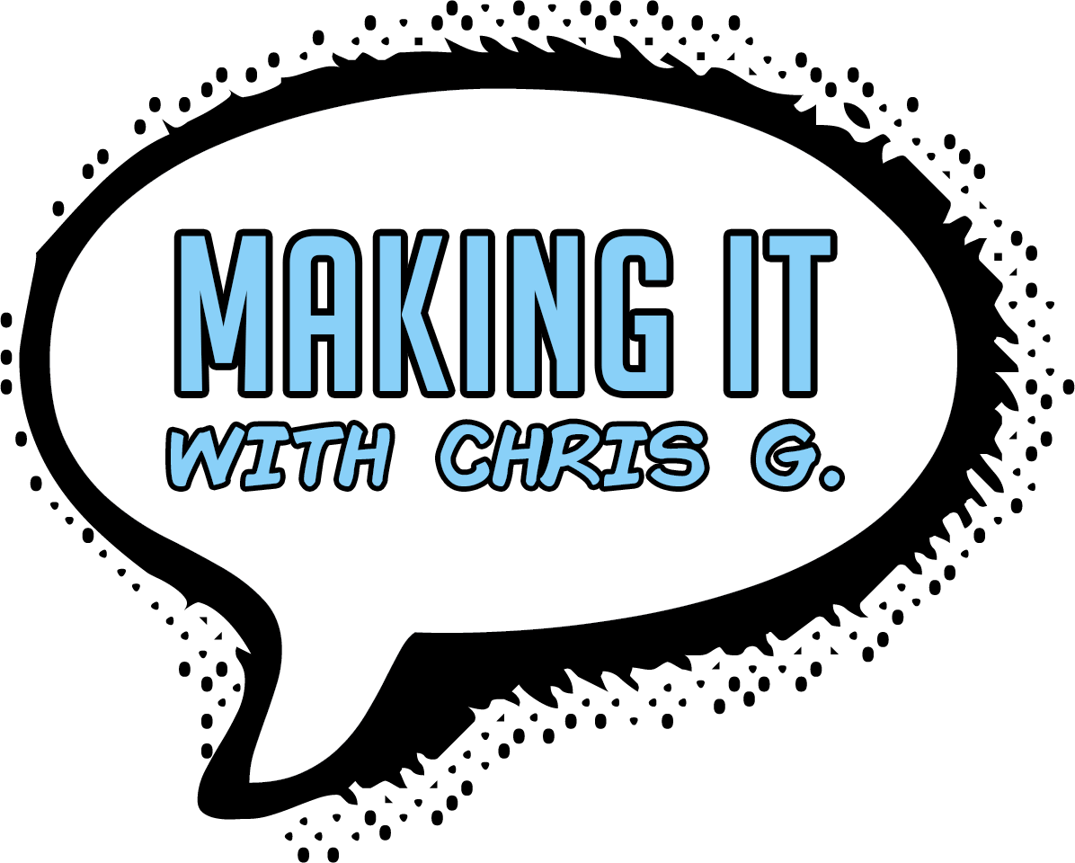 Podcast — Making It with Chris G.