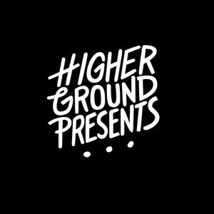 Higher Ground Presents...