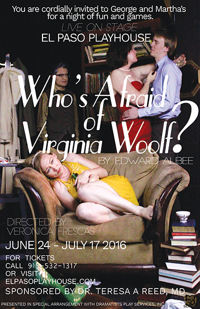 Who's Afraid of Virginia Woolf - Who's Afraid of Virginia Woolf is sponsored by Dr. Teresa Reed. Directed by Veronica Frescas.Winner of the 1963 Tony Award for Best Play. The Broadway production of this play was a shattering and memorable experience and proclaimed the author as a major American playwright.George, a professor at a small college, and his wife, Martha, have just returned home, drunk from a Saturday night party. Martha announces, amidst general profanity, that she has invited a young couple—an opportunistic new professor at the college and his shatteringly naïve new bride—to stop by for a nightcap. When they arrive the charade begins. The drinks flow and suddenly inhibitions melt.