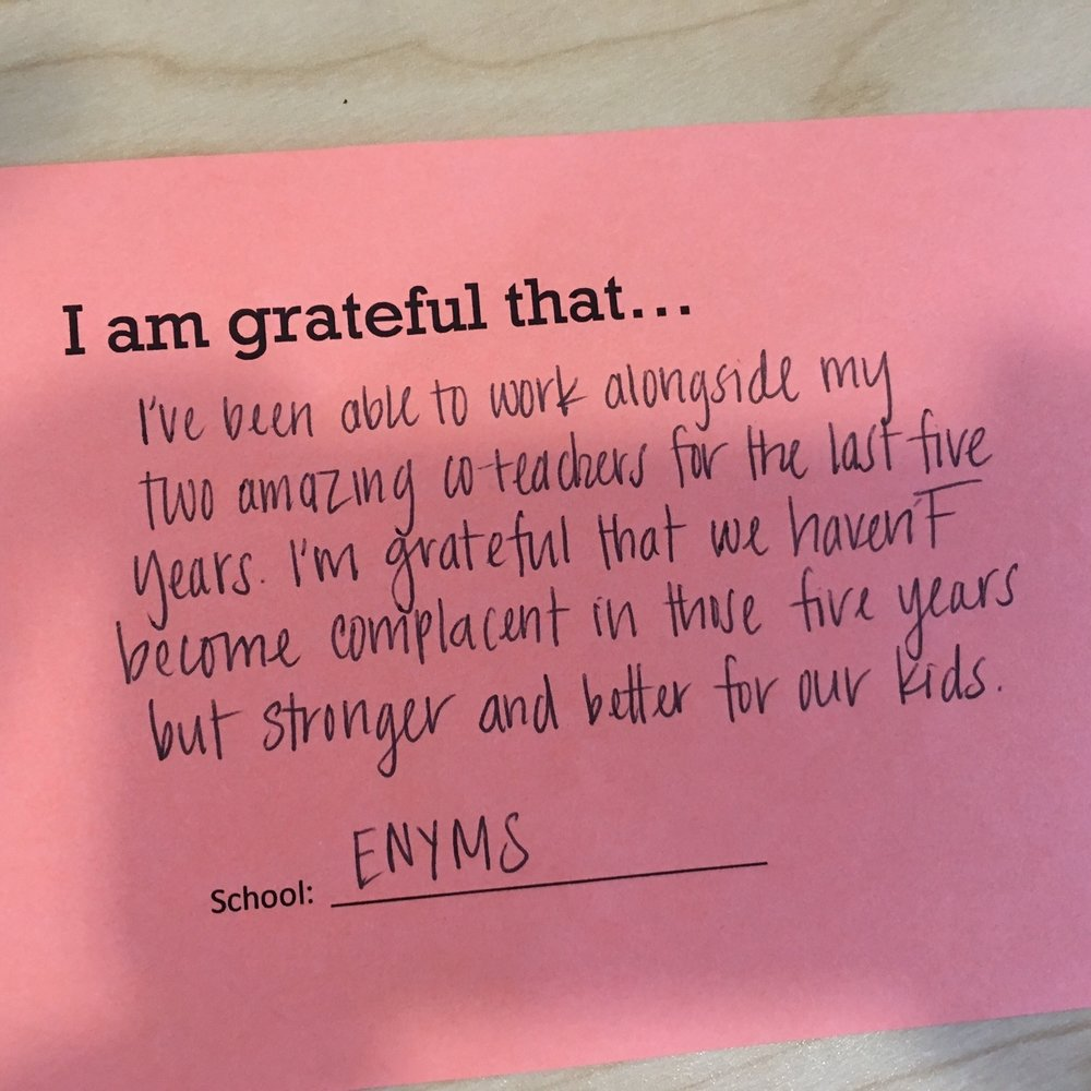 I am grateful that I've been able to work alongside my two amazing co-teachers for the last five years. I'm grateful that we haven't become complacent in those five years but stronger and better for our kids. –AF East New York Middle
