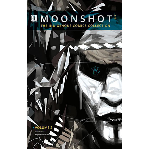 Volume 2  of Moonshot The Indigenous Comics Collection, edited by Hope Nicholson and published by AH Comics.