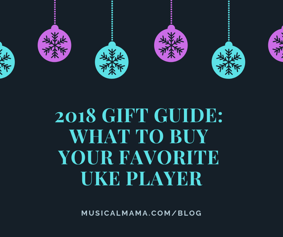 2018 Gift Guide: What to Buy Your Favorite Ukulele Player