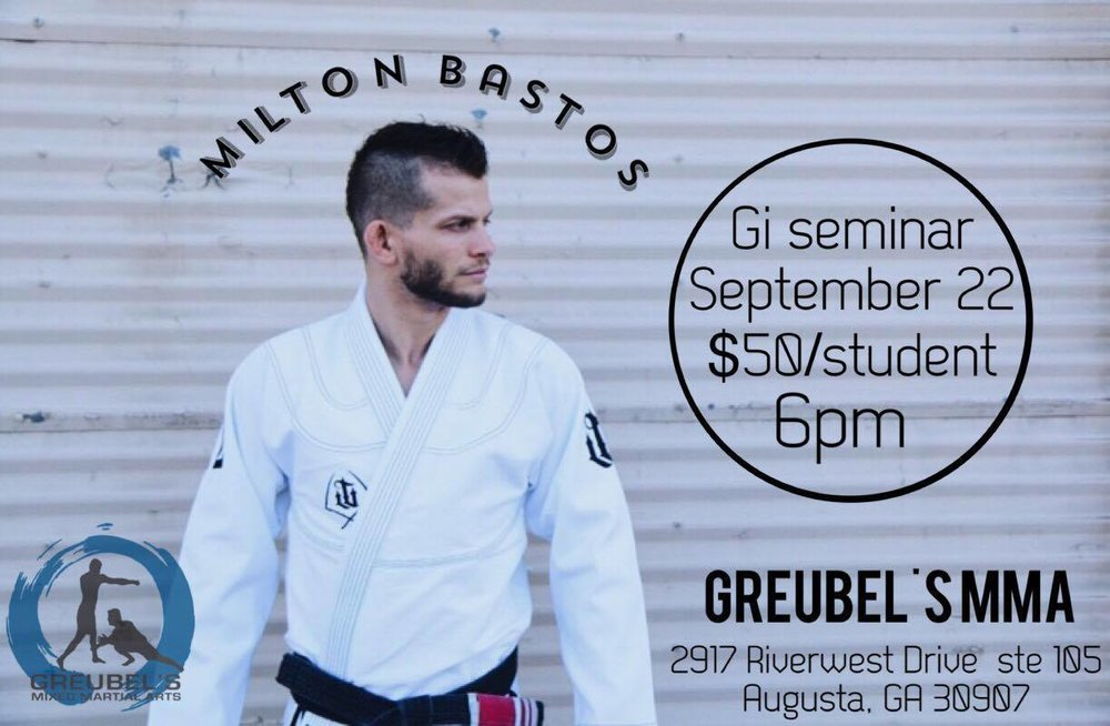 Milton Bastos! -   Train with 7 TIME WORLD CHAMPION,                                    Milton Bastos                                                   FRIDAY Sept. 22 6 PM                                             @ Greubel's MMA!