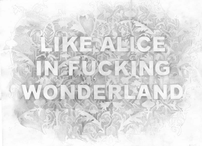 Like Alice In Fucking Wonderland graphite on paper, 17 x 23 inches, 2016