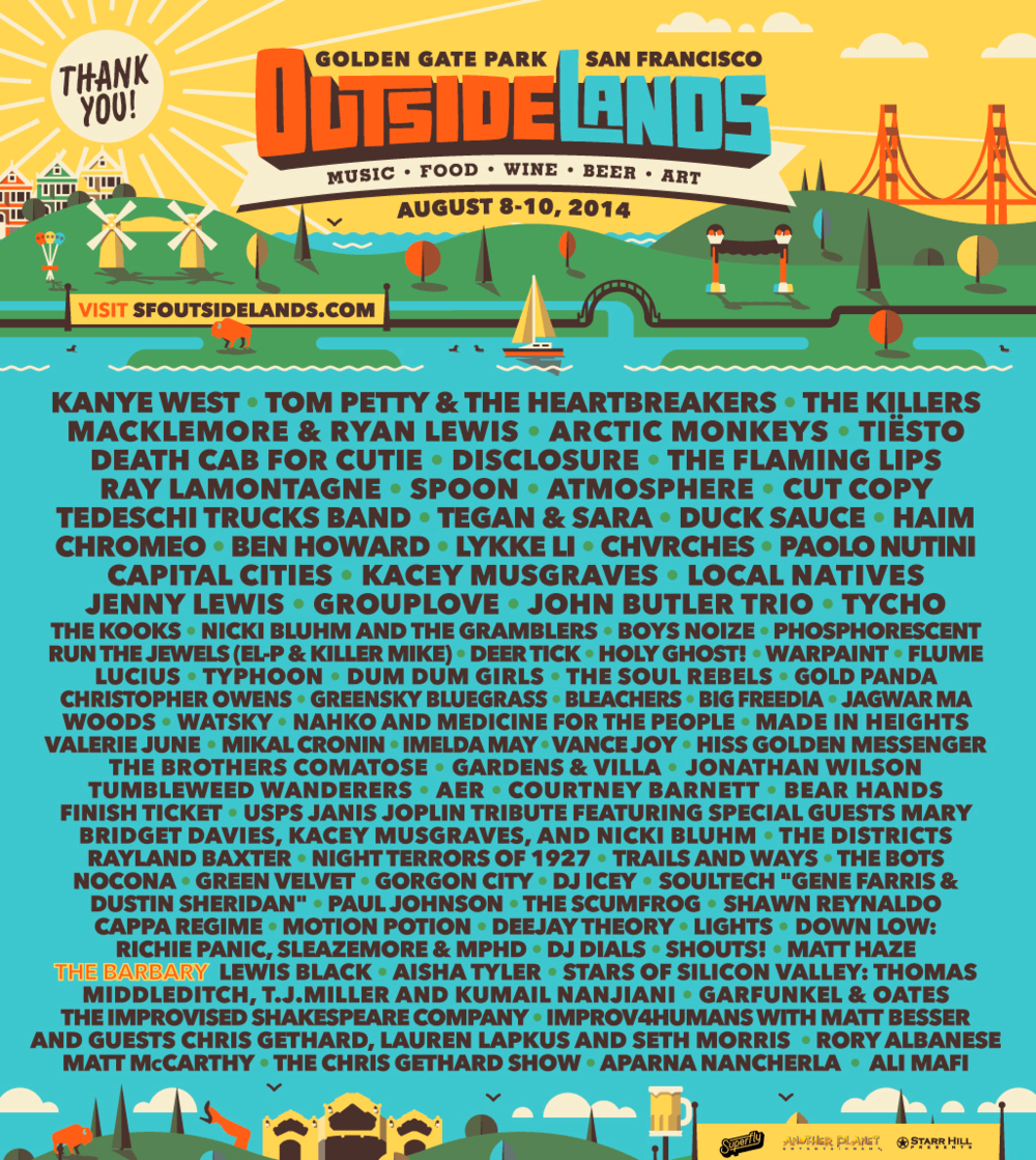 2014 Lineup - Favorite Artists: The Killers, Macklemore & Ryan Lewis, Tiesto, Death Cab For Cutie, Disclosure, Tegan and Sara, Haim, Chromeo, Capital Cities, Local Natives, Grouplove, The Kooks, & The Barbary Comedy Tent!