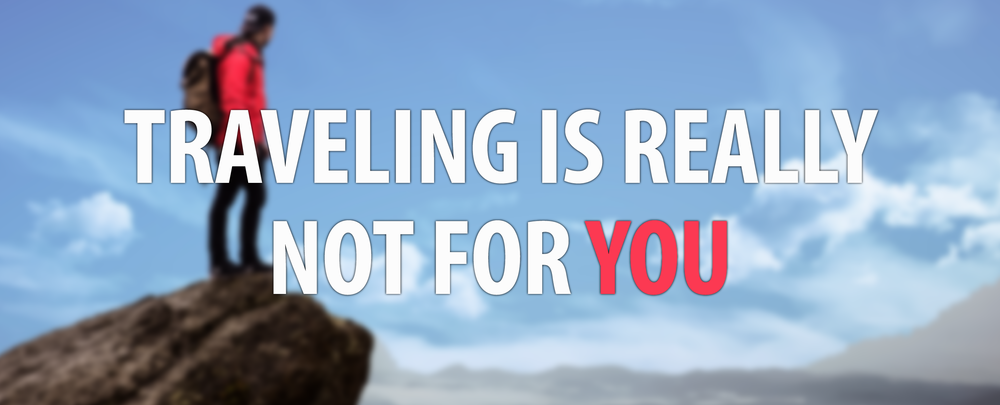TRAVELING IS REALLY NOT FOR YOU_ALT2-01.png