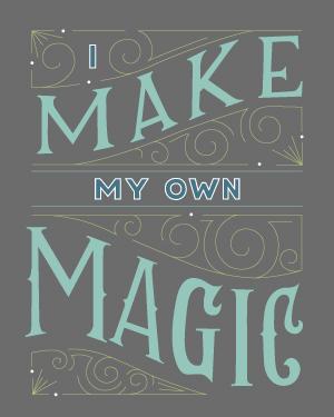 I-MAKE-MY-OWN-MAGIC.WIP.jpg