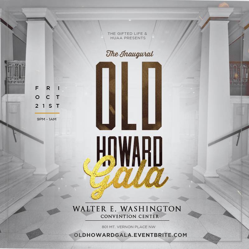 The Inaugural Old Howard Gala   10/21/16 9m-1am Walter E. Washington Convention Center 801 Mt Vernon Pl NW Washington, DC OldHowardGala.Eventbrite.com