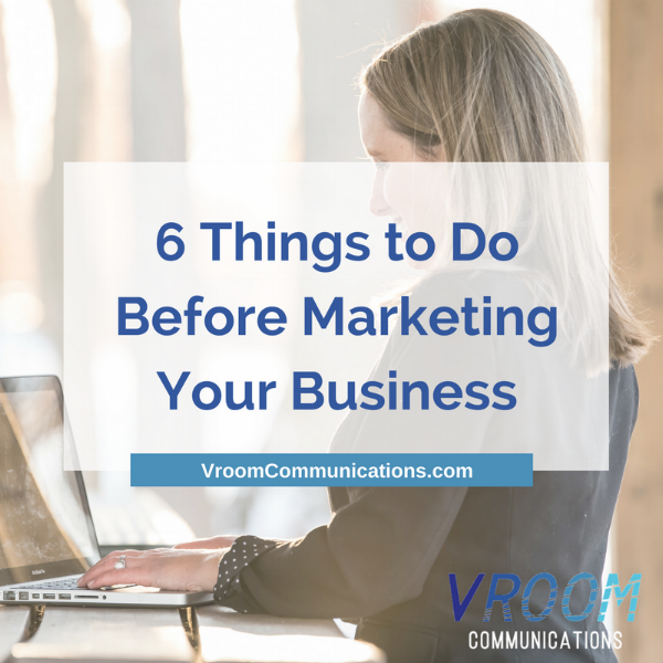6 things to do before marketing your business