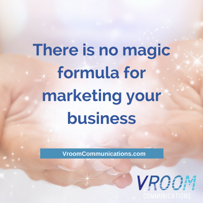 There is no magic formula to market your business