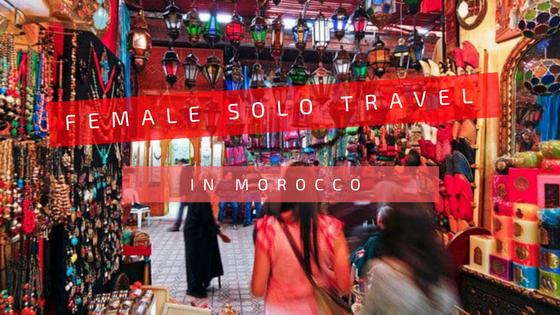 SOLO-FEMALE TRAVEL IN MOROCCO