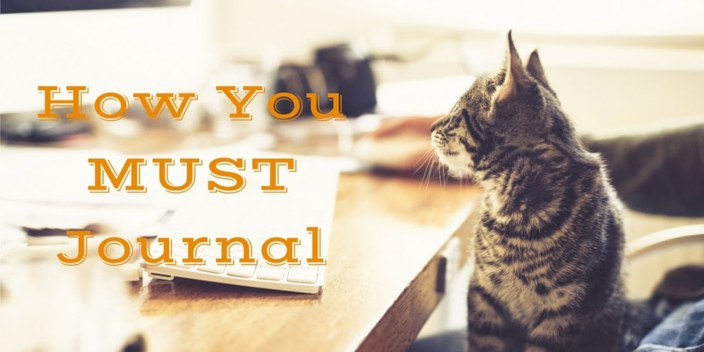 How You Must Journal