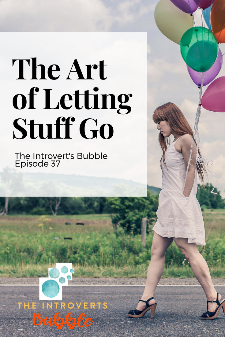 Letting go and Grudges. The Introvert's Bubble podcast episode 37