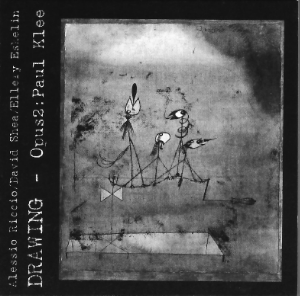 DRAWING - OPUS 2: PAUL KLEE - Alessio Riccio with David Shea and Ellery Eskelin (UNHX005CD - 2003)
