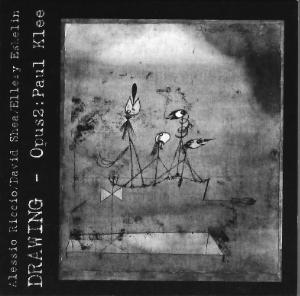 DRAWING - OPUS 2: PAUL KLEE  - Alessio Riccio with David Shea and Ellery Eskelin (UNHX005CD - 2003)