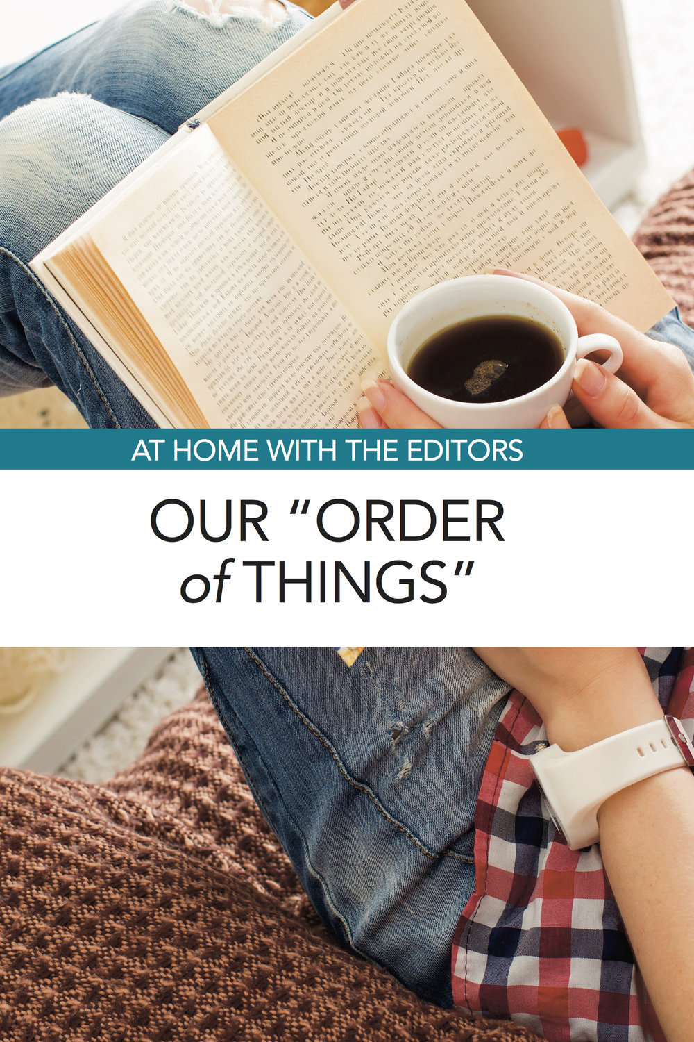 "At Home With the Editors: Our ""Order of Things"""
