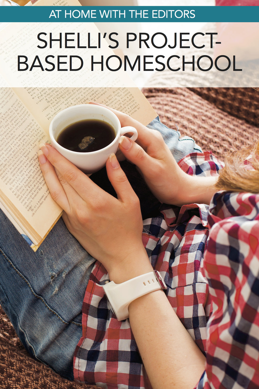 At Home with the Editors: How Project-Based Homeschooling Works for Shelli's Family