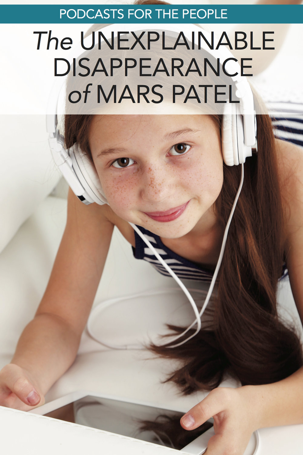 Find Your Next Podcast Obsession: The Unexplainable Disappearance of Mars Patel