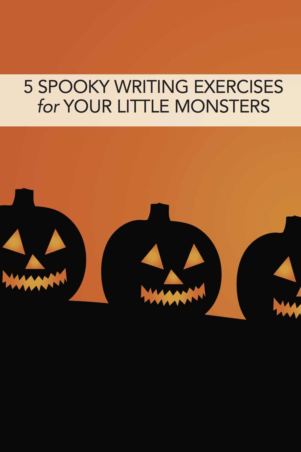 5 Spooky Writing Exercises for Your Little Monsters