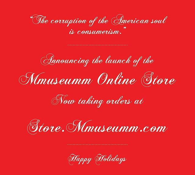 """The corruption of the America soul is consumerism."" Store.Mmuseumm.com now open for orders."