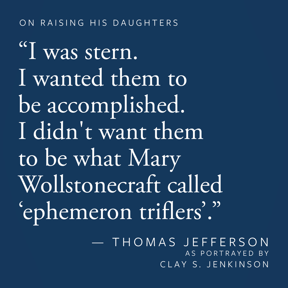 """I was stern. I wanted them to be accomplished. I didn't want them to be what Mary Wollstonecraft called 'ephemeron triflers'."""