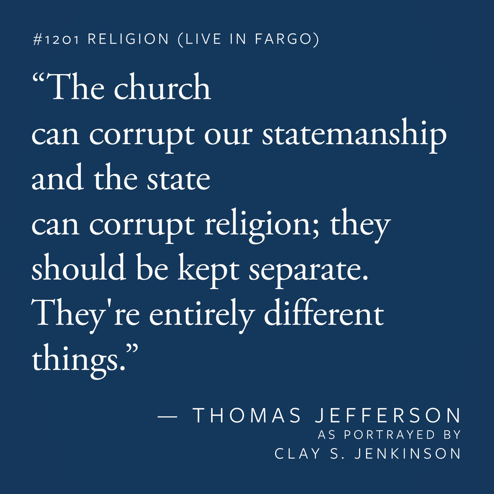 """The church can corrupt our statemanship and the state can corrupt religion; they should be kept separate. They're entirely different things."""