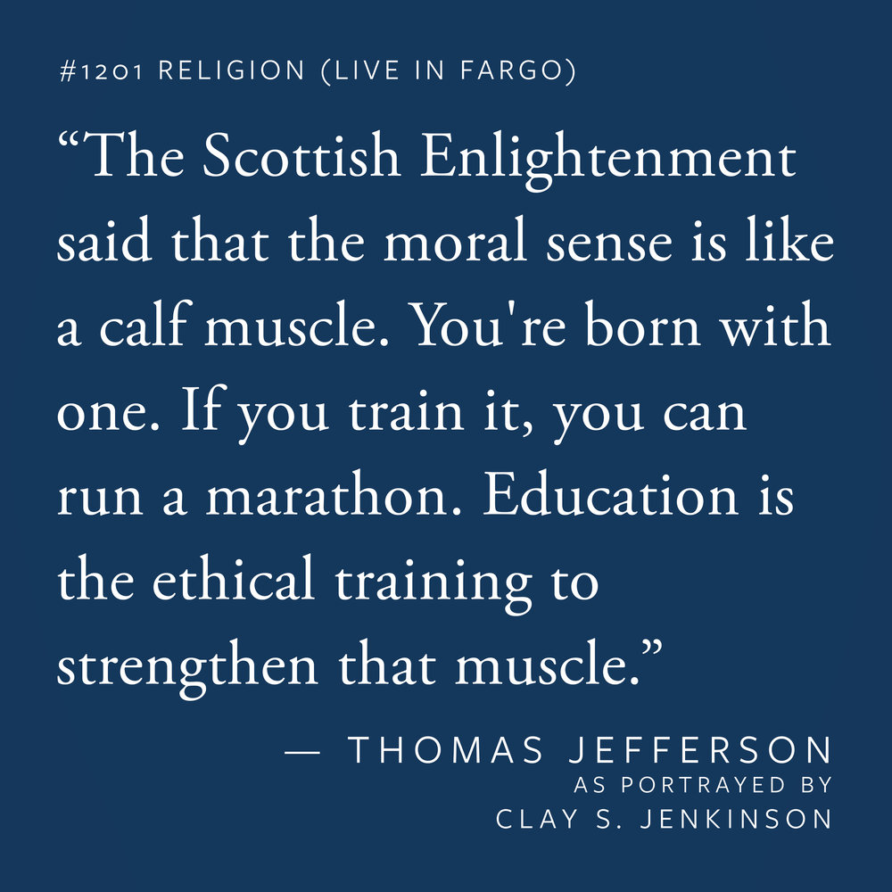 """The Scottish Enlightenment said that the moral sense is like a calf muscle. You're born with one. If you train it, you can run a marathon. Education is the ethical training to strengthen that muscle."""