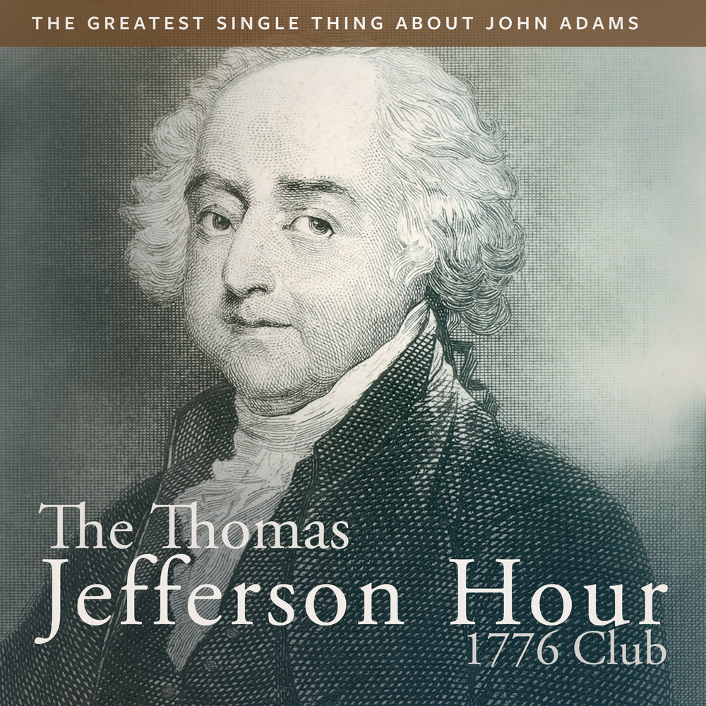 029 The Greatest Single Thing About John Adams.jpg
