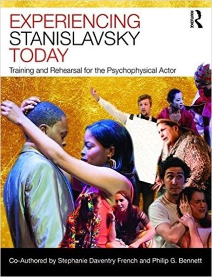 Experiencing Stanislavsky Today by Stephanie Daventry French and Philip G. Bennett