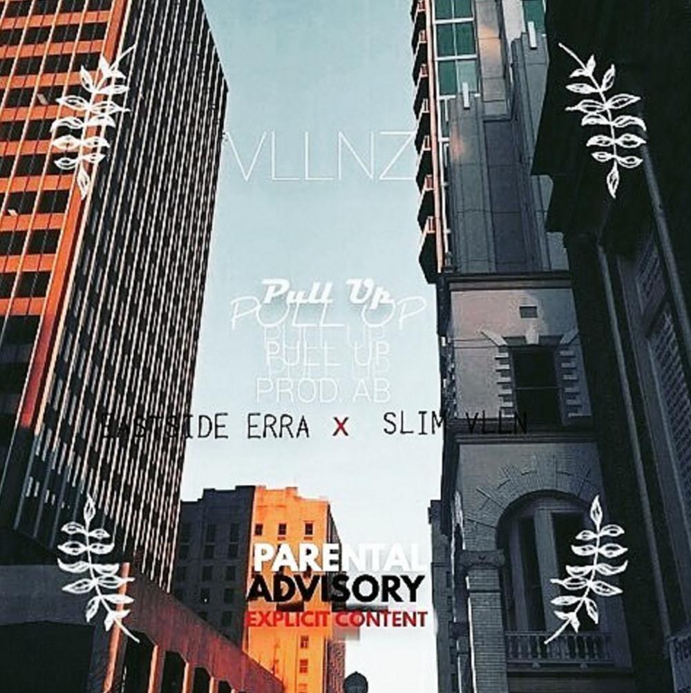 PULL UP || EASTSIDE ERRA X SLIM VLLN