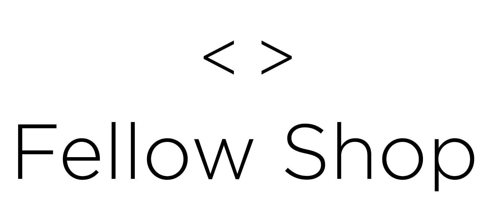 < > Fellow Shop