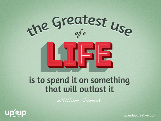 the-great-use-of-life-is-to-spend-it-for-something-that-will-outlast-it.jpg