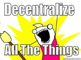 decentralize all the things.jpeg