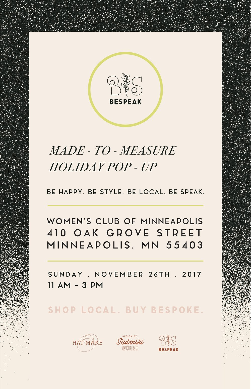 Milliner Celina Kane, founder of HAT MAKE, is hosting the second annual BESPEAK, a Made-to-Measure pre-holiday sale with a focus on made-to-measure goods by a dozen local women artists and makers.   The event will be held on Sunday, November 26 from 11 a.m. to 3 p.m. at The Woman's Club of Minneapolis located at 410 Oak Grove Street.   BESPEAK is free and open to the public.  The vendors include designers of bespoke women's apparel, hats, leather goods, shoes, handbags, jewelry, paper, apothecary, chocolate and home accessories.  BESPEAK is dedicated to supporting women entrepreneurs and building a stronger city by bringing together diverse female artists and connecting with the community. The event will offer shoppers an array of unique, handcrafted items perfect for holiday gift-giving.  Our incredible vendors include:   Elixery Fair Anita Birchberry  HAT MAKE House of Gina Marie Hemlocks Leather Indigo & Snow Julia Elise  Kul Chocolate KNZ Rubinski Works Sassy Knitwear Wild Birds Flying