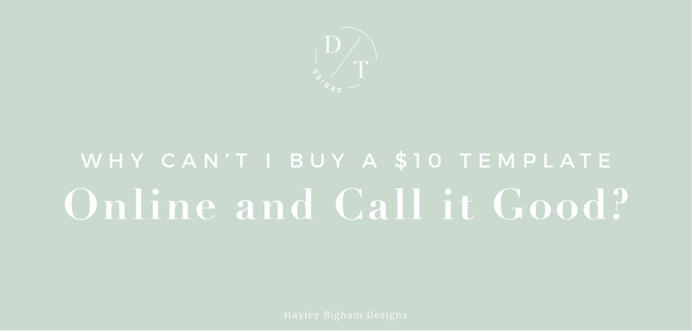 Hayley Bigham Designs - Why can\'t I just buy a $10 template online ...