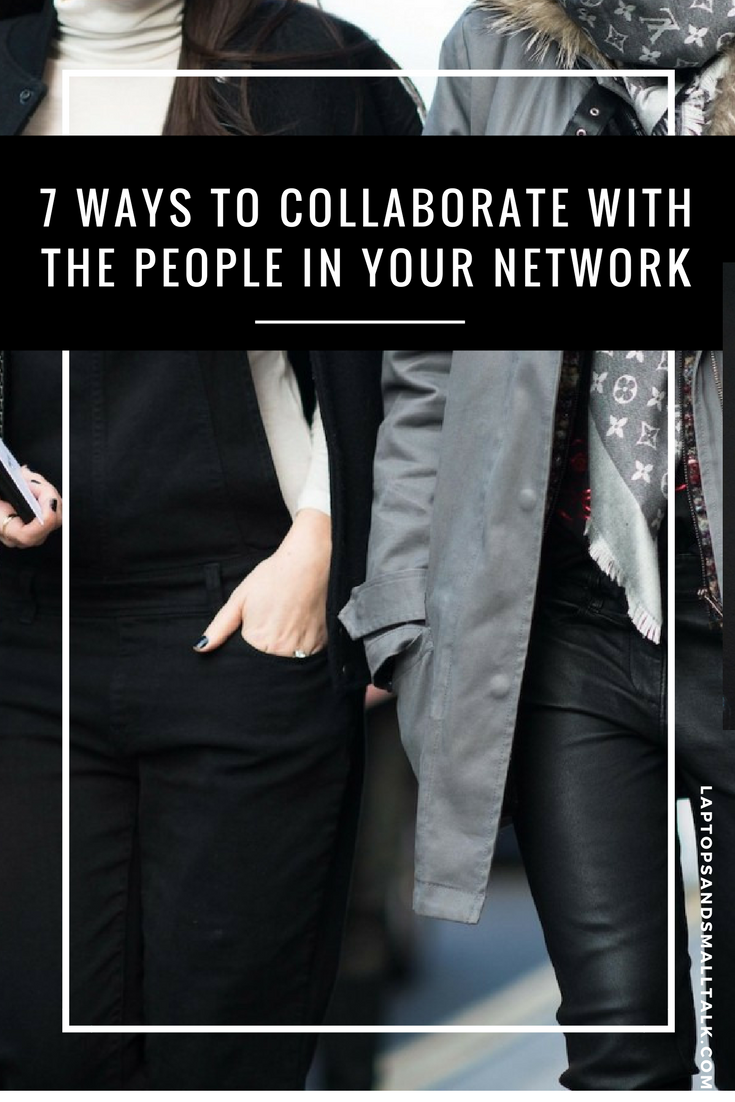 7 ways to collaborate with the people in your network
