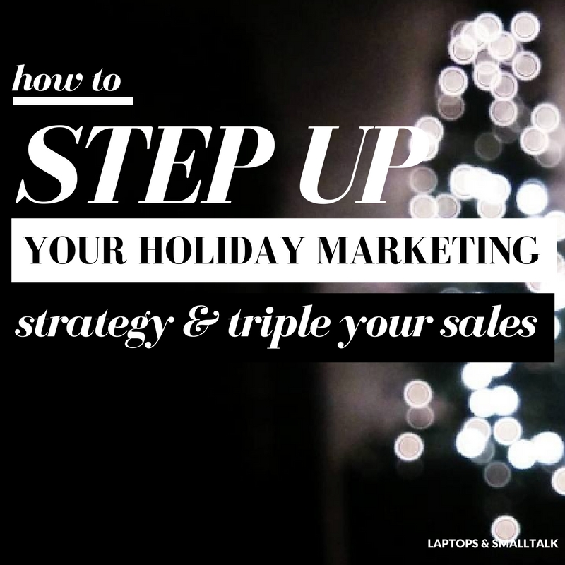 LAPTOPS & SMALLTALKhow to step up for holiday marketing strategy and triple your sales .jpg