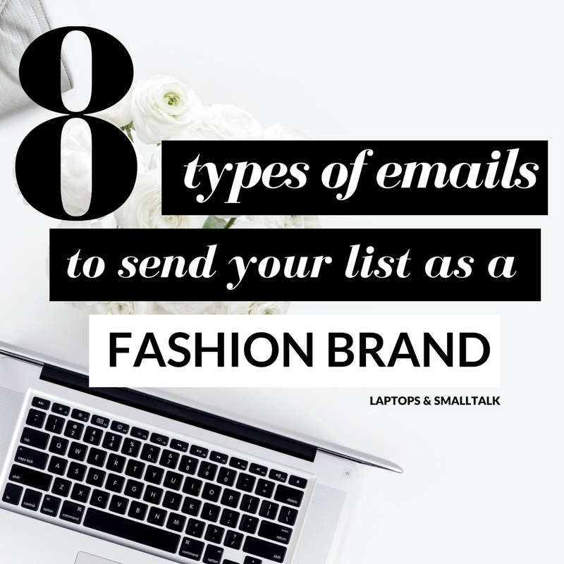 LAPTOPS & SMALLTALK - 8 types od emails to send your list as a fashion brand.jpg