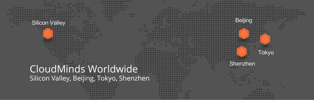 CloudMinds Worldwide Silicon Valley, Beijing, Tokyo, Shenzhen