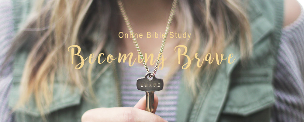 Becoming Brave Online Bible Study // Awaken the Courage that Lies Within