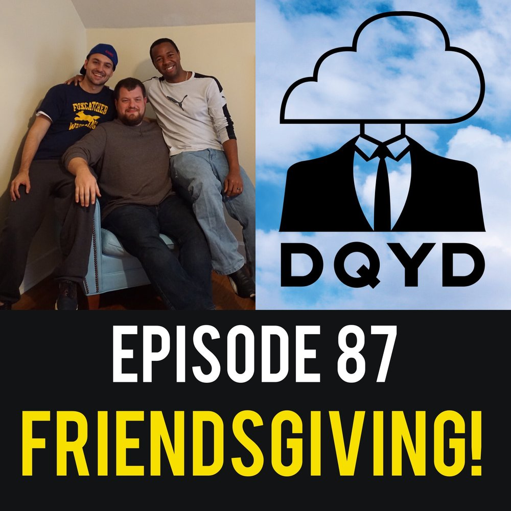 "Episode 87: Friendsgiving! Join us as we celebrate the holiday season and discuss the state of the podcast. It's been a ridiculously fun run and we break down our favorite (and least favorite) parts. Want to become part of the DQYD family and talk about your passions? Email us at  dqydpodcast@gmail.com   Song of the week is ""The Art of Holding an Umbrella"" by Andy Jones. Download his wonderful album ""Sunflower"" now! https://musicbyandyjones.bandcamp.com/"