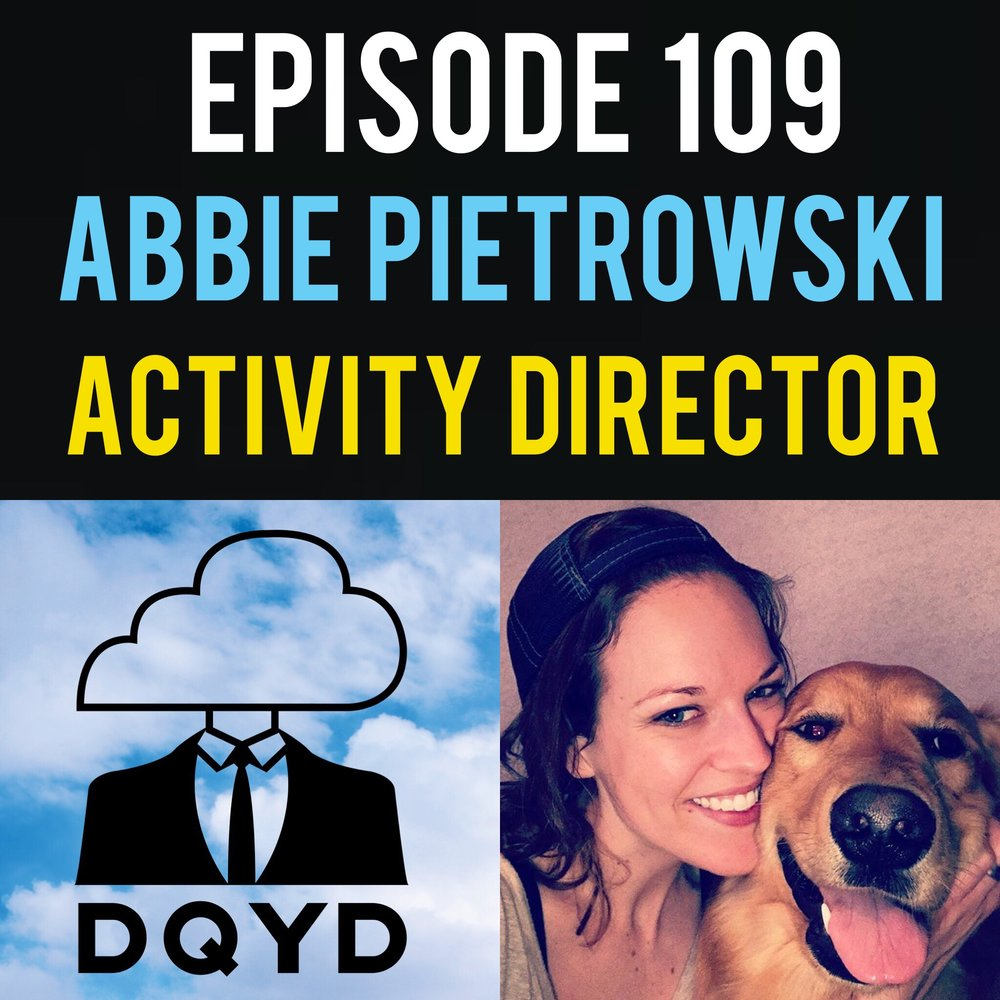 "Episode 109 with Activity Director: Abbie Pietrowski! Full of positivity and motivating stories, Abbie shares with us tales from her career as an assisted living activities director. We discuss how to keep finding reasons to push forward and how it's never too late to make new friends.  Song of the week is ""Let's Get It' by Sinumatic! Check out some of awesome work by visiting: https://soundcloud.com/sinumatic1"
